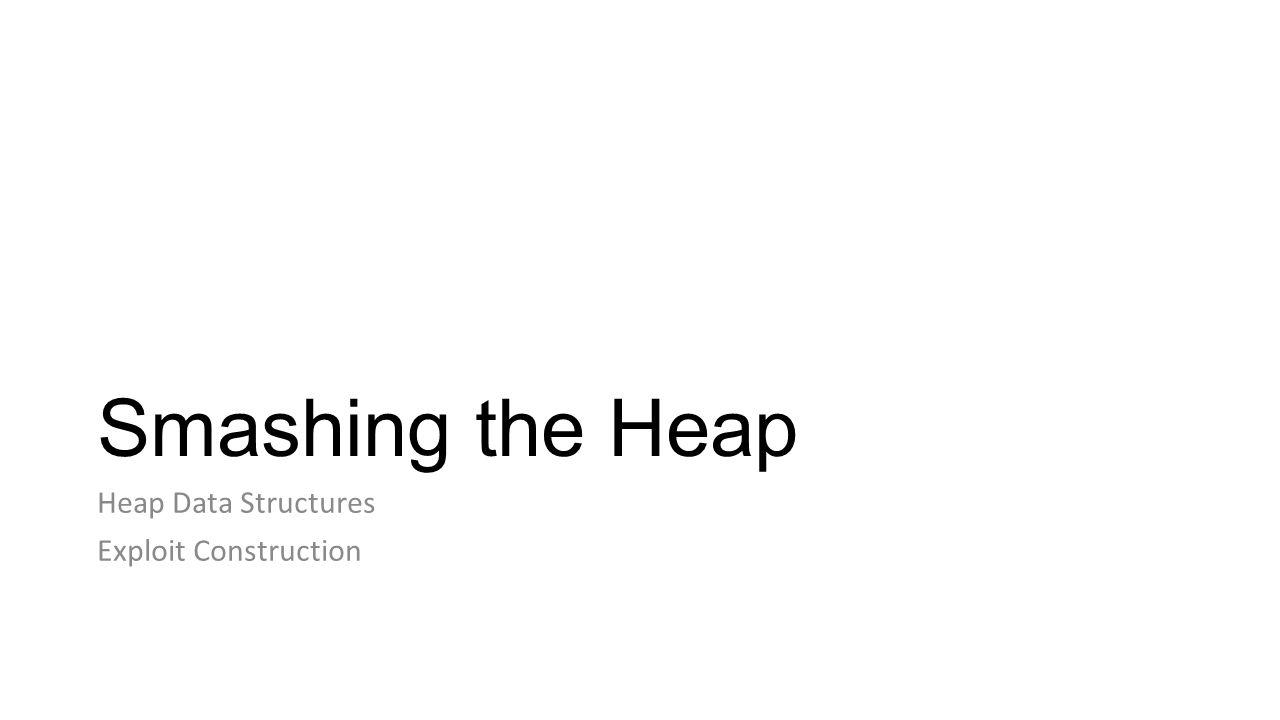 Smashing the Heap Heap Data Structures Exploit Construction