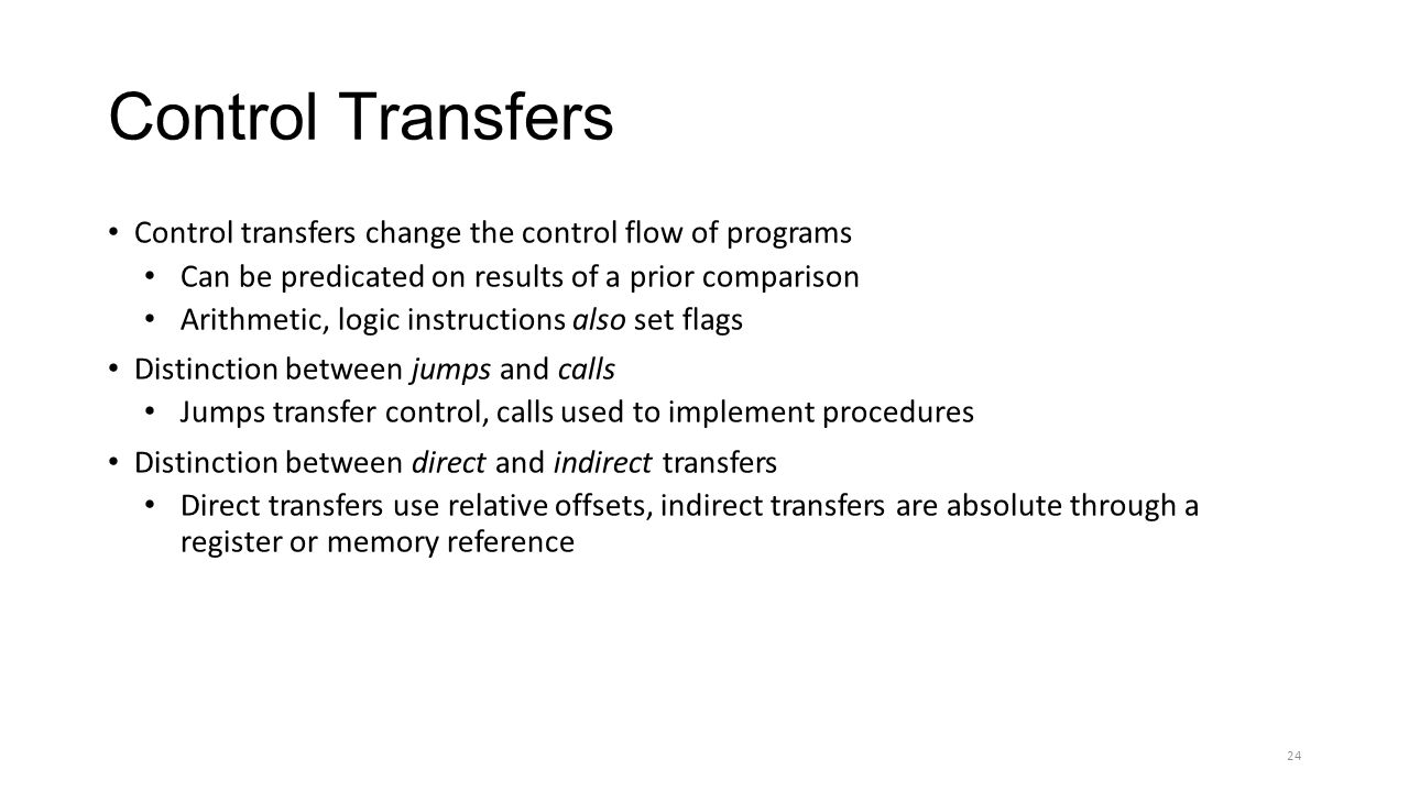 Control Transfers Control transfers change the control flow of programs Can be predicated on results of a prior comparison Arithmetic, logic instructi