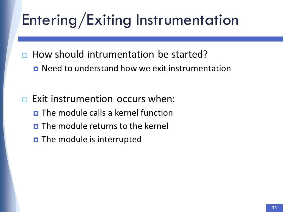 Entering/Exiting Instrumentation 11  How should intrumentation be started.