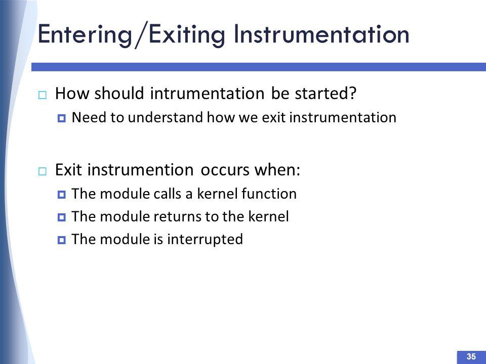 Entering/Exiting Instrumentation 35  How should intrumentation be started.