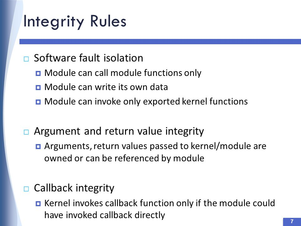 Static Analysis 38  Static analysis of the kernel is used to automatically generate type policies  Static code generation automatically creates kernel function wrappers from type policies  Exposes rich type information for security enforcement struct device_driver {...
