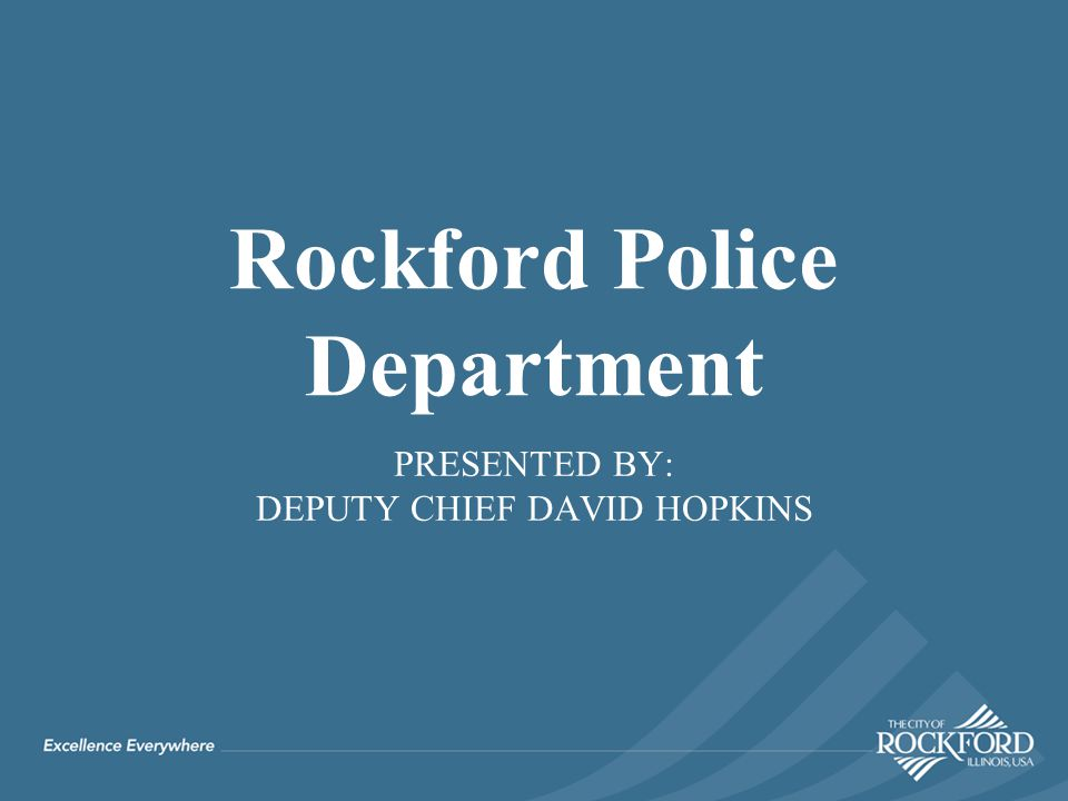 PRESENTED BY: DEPUTY CHIEF DAVID HOPKINS Rockford Police Department