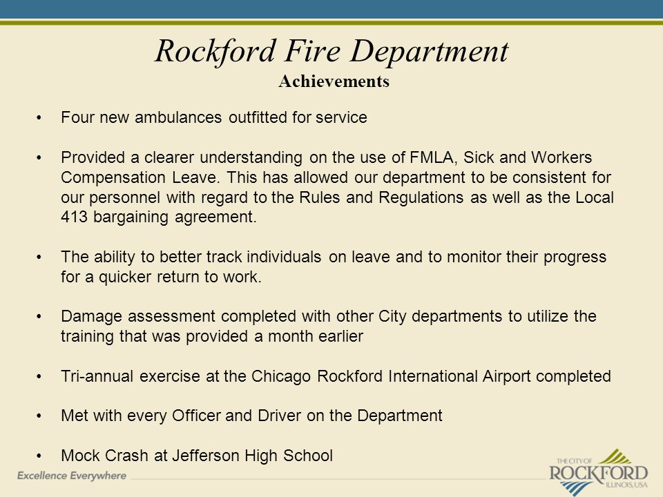 Rockford Fire Department Achievements Four new ambulances outfitted for service Provided a clearer understanding on the use of FMLA, Sick and Workers