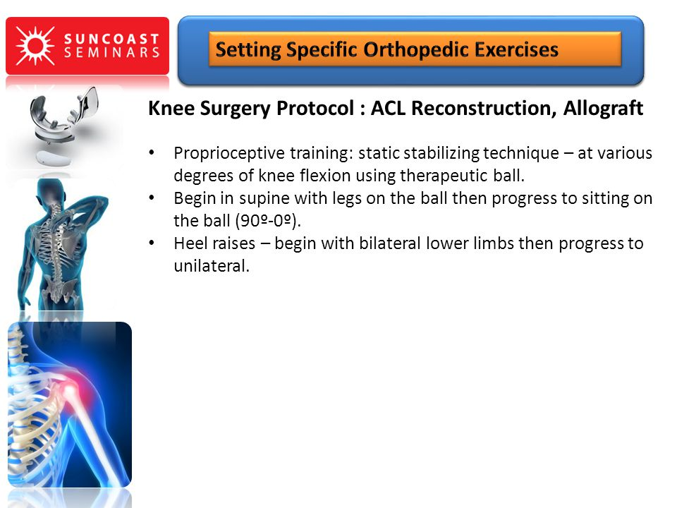 Knee Surgery Protocol : ACL Reconstruction, Allograft Proprioceptive training: static stabilizing technique – at various degrees of knee flexion using