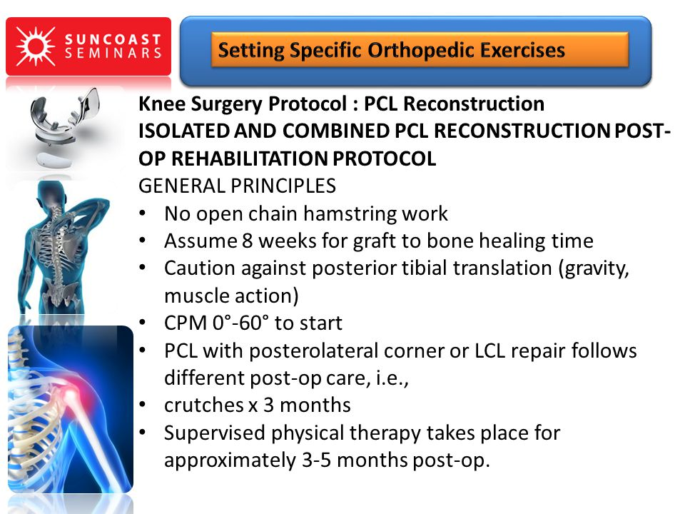 Knee Surgery Protocol : PCL Reconstruction ISOLATED AND COMBINED PCL RECONSTRUCTION POST- OP REHABILITATION PROTOCOL GENERAL PRINCIPLES No open chain