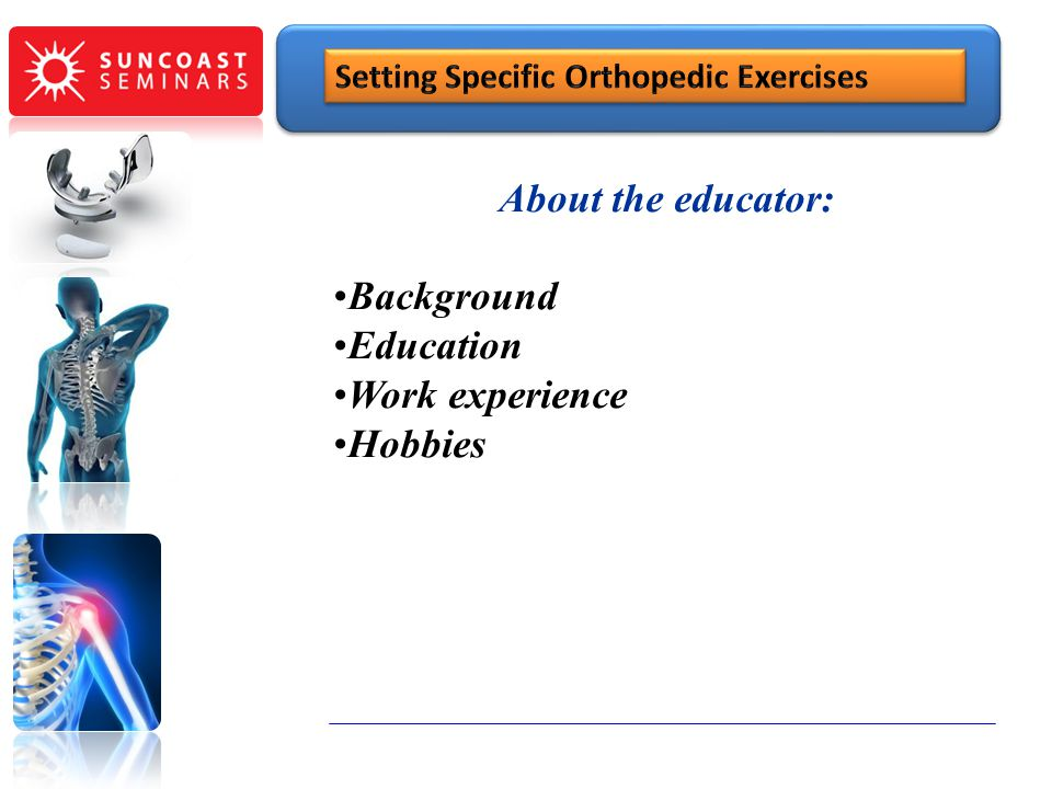 About the educator: Background Education Work experience Hobbies SunCoast Seminars