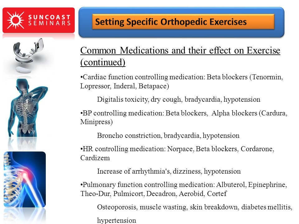 Common Medications and their effect on Exercise (continued) Cardiac function controlling medication: Beta blockers (Tenormin, Lopressor, Inderal, Beta