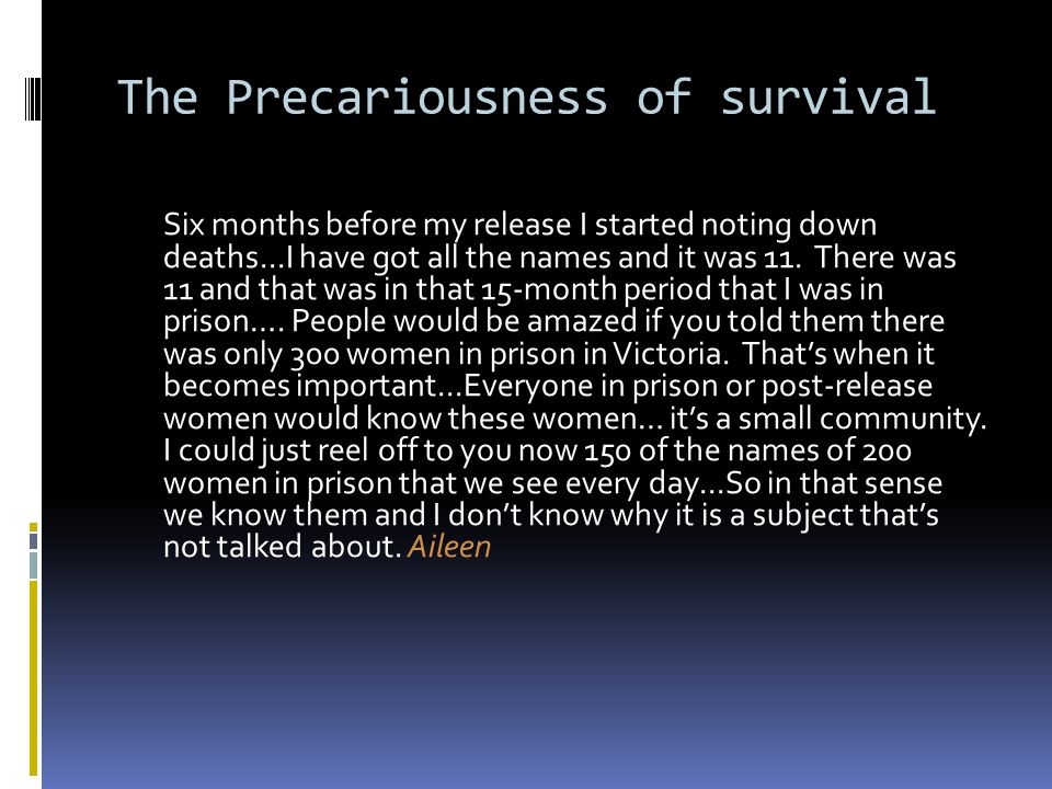 The Precariousness of survival Six months before my release I started noting down deaths...I have got all the names and it was 11.