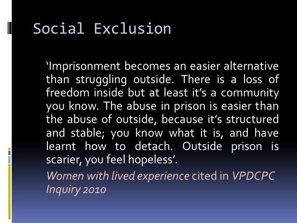 Social Exclusion 'Imprisonment becomes an easier alternative than struggling outside.