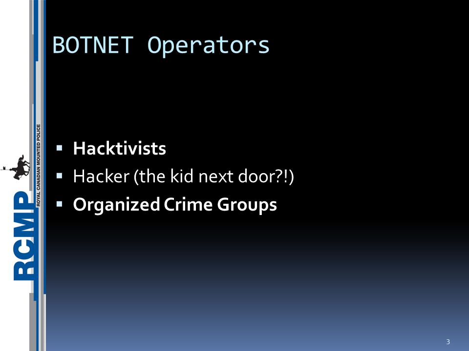 BOTNET Operators  Hacktivists  Hacker (the kid next door !)  Organized Crime Groups 3