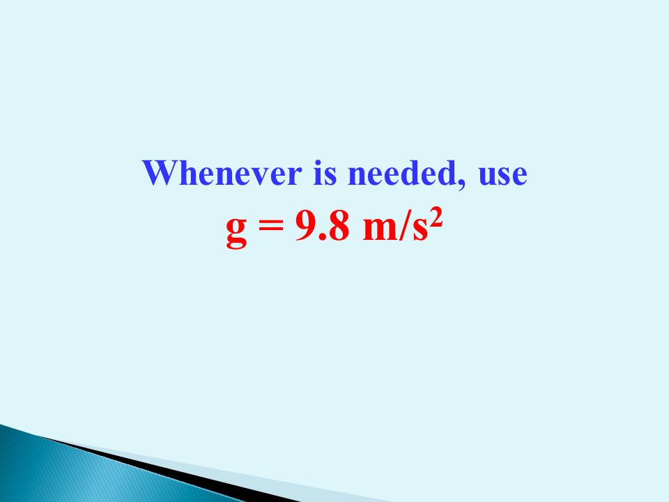 Whenever is needed, use g = 9.8 m/s 2