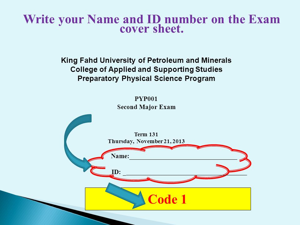 Write your Name and ID number on the Exam cover sheet.