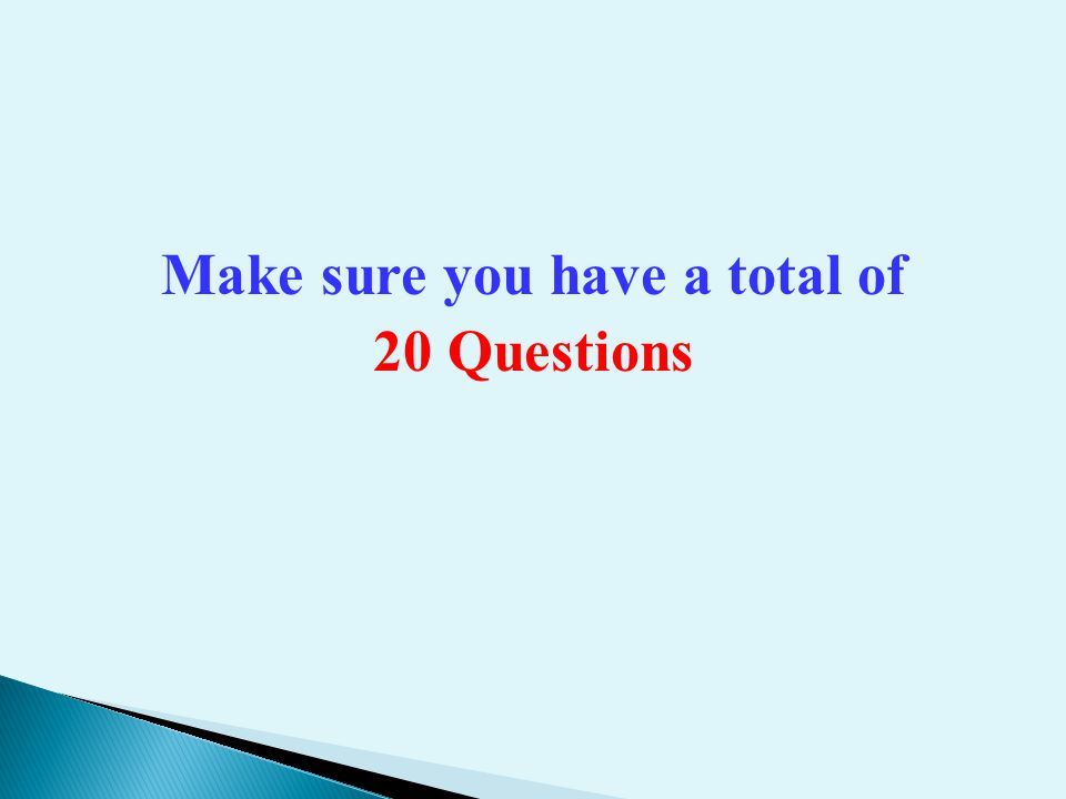 Make sure you have a total of 20 Questions