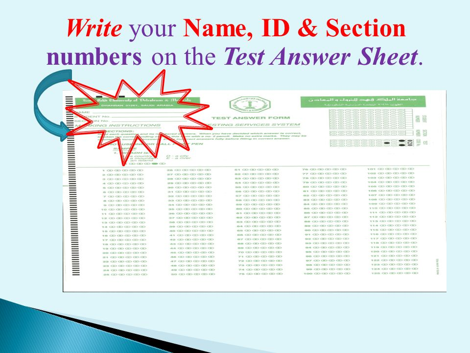 Correctly Bubble your ID & Section Numbers on the Test Answer Sheet.