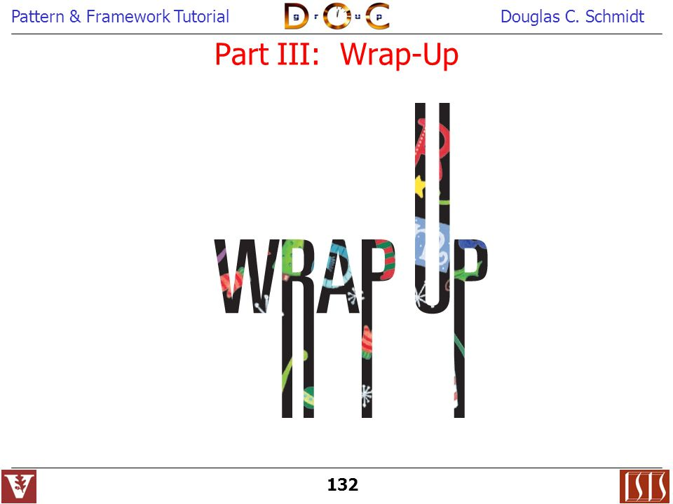 Pattern & Framework TutorialDouglas C. Schmidt 132 Part III: Wrap-Up