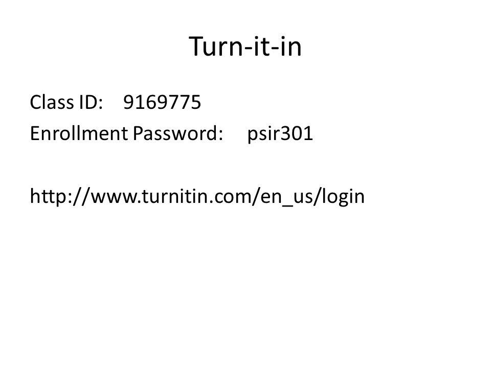 Turn-it-in Class ID: 9169775 Enrollment Password: psir301 http://www.turnitin.com/en_us/login