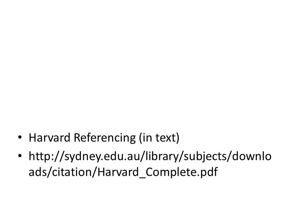 Harvard Referencing (in text) http://sydney.edu.au/library/subjects/downlo ads/citation/Harvard_Complete.pdf