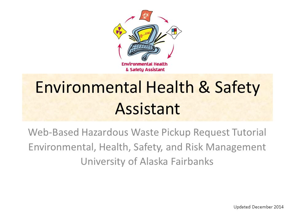 EH&S ASSISTANT: Hazardous Waste Pickup Request EHSRM purchased the program Environmental Health & Safety Assistant from On Site Systems, Inc.
