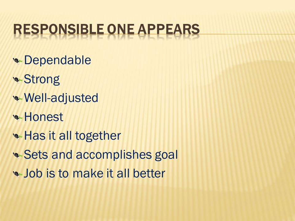 Dependable Strong Well-adjusted Honest Has it all together Sets and accomplishes goal Job is to make it all better