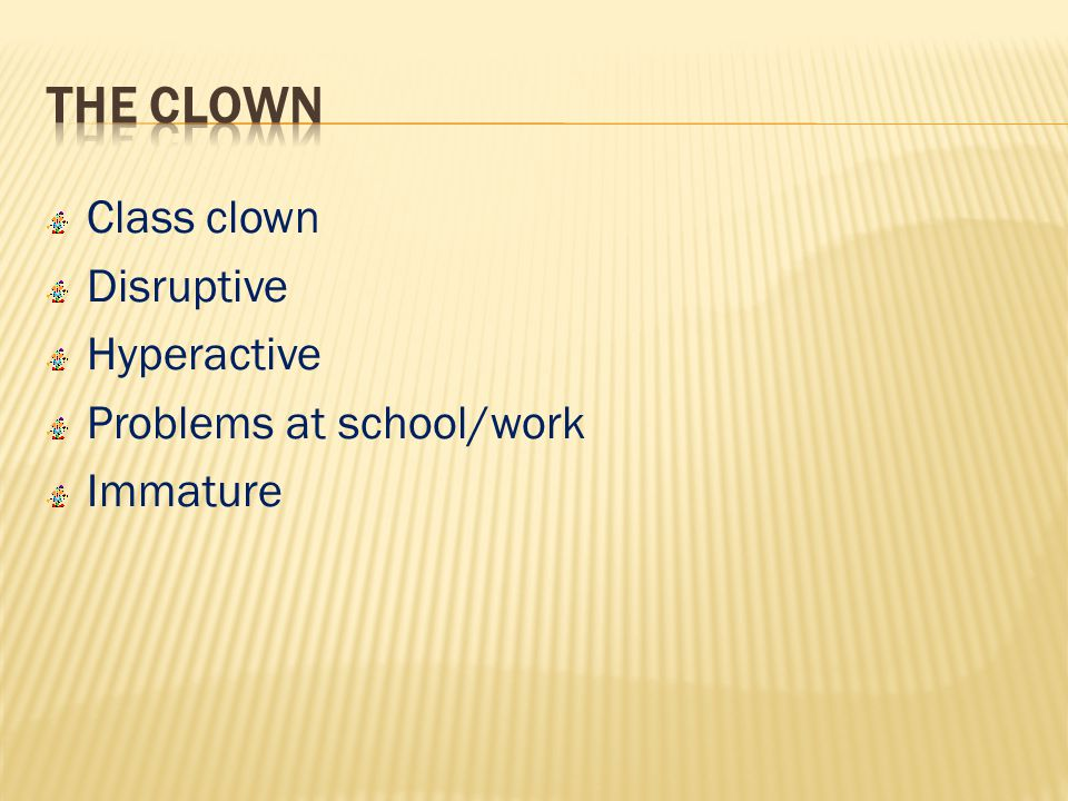Class clown Disruptive Hyperactive Problems at school/work Immature