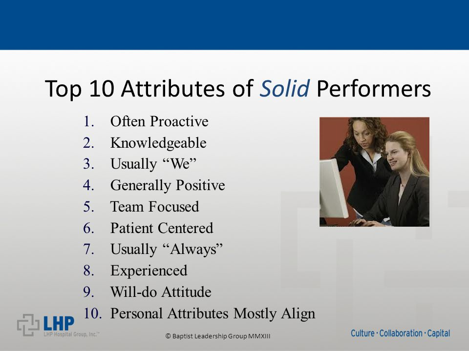 © Baptist Leadership Group MMXIII Top 10 Attributes of Solid Performers 1.