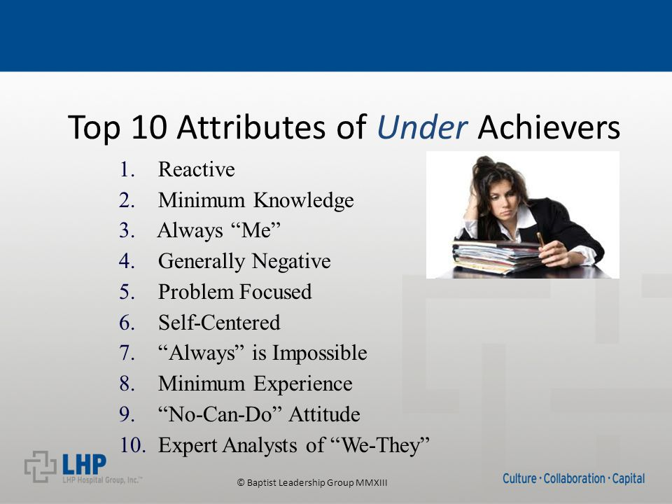 © Baptist Leadership Group MMXIII Top 10 Attributes of Under Achievers 1.