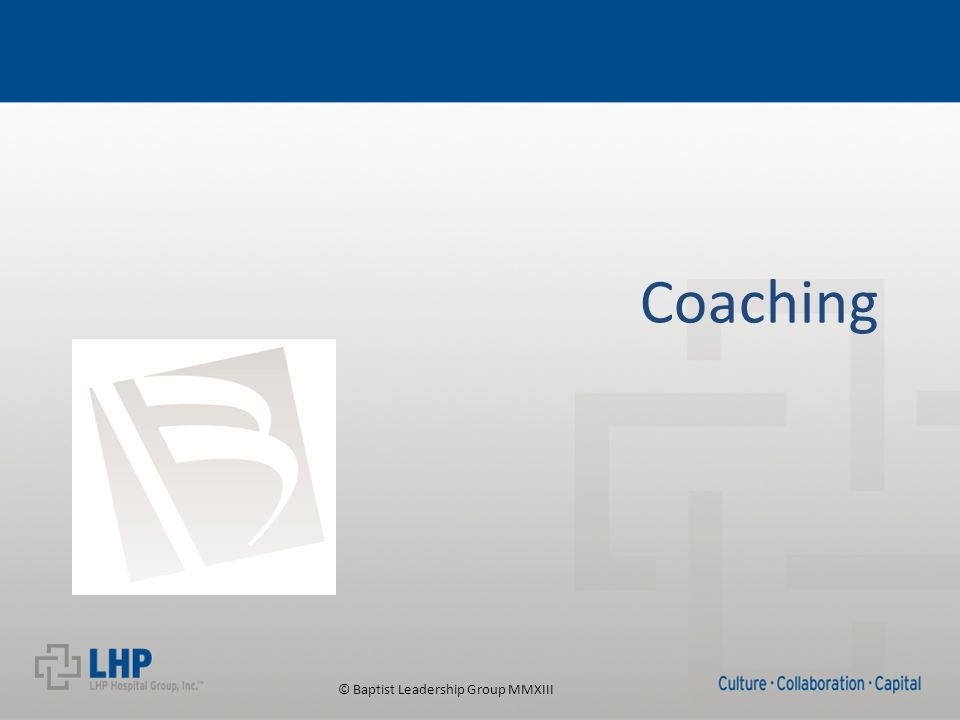 © Baptist Leadership Group MMXIII Coaching