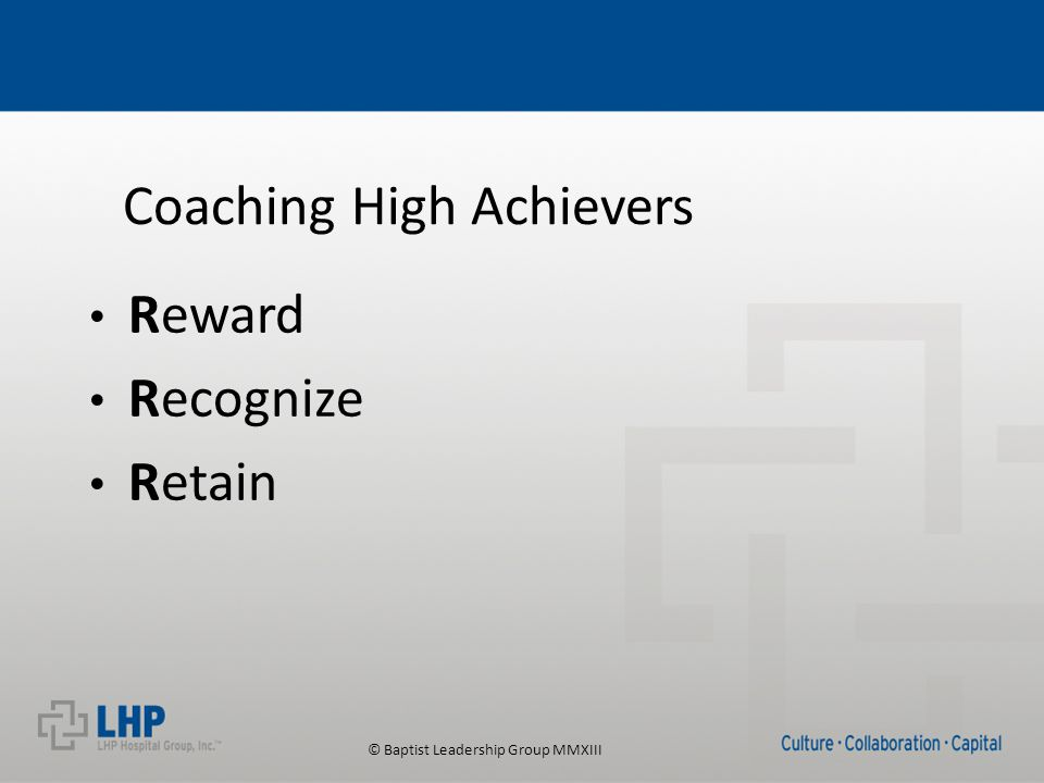 © Baptist Leadership Group MMXIII Reward Recognize Retain Coaching High Achievers