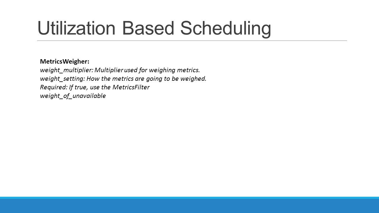 Utilization Based Scheduling MetricsWeigher: weight_multiplier: Multiplier used for weighing metrics. weight_setting: How the metrics are going to be