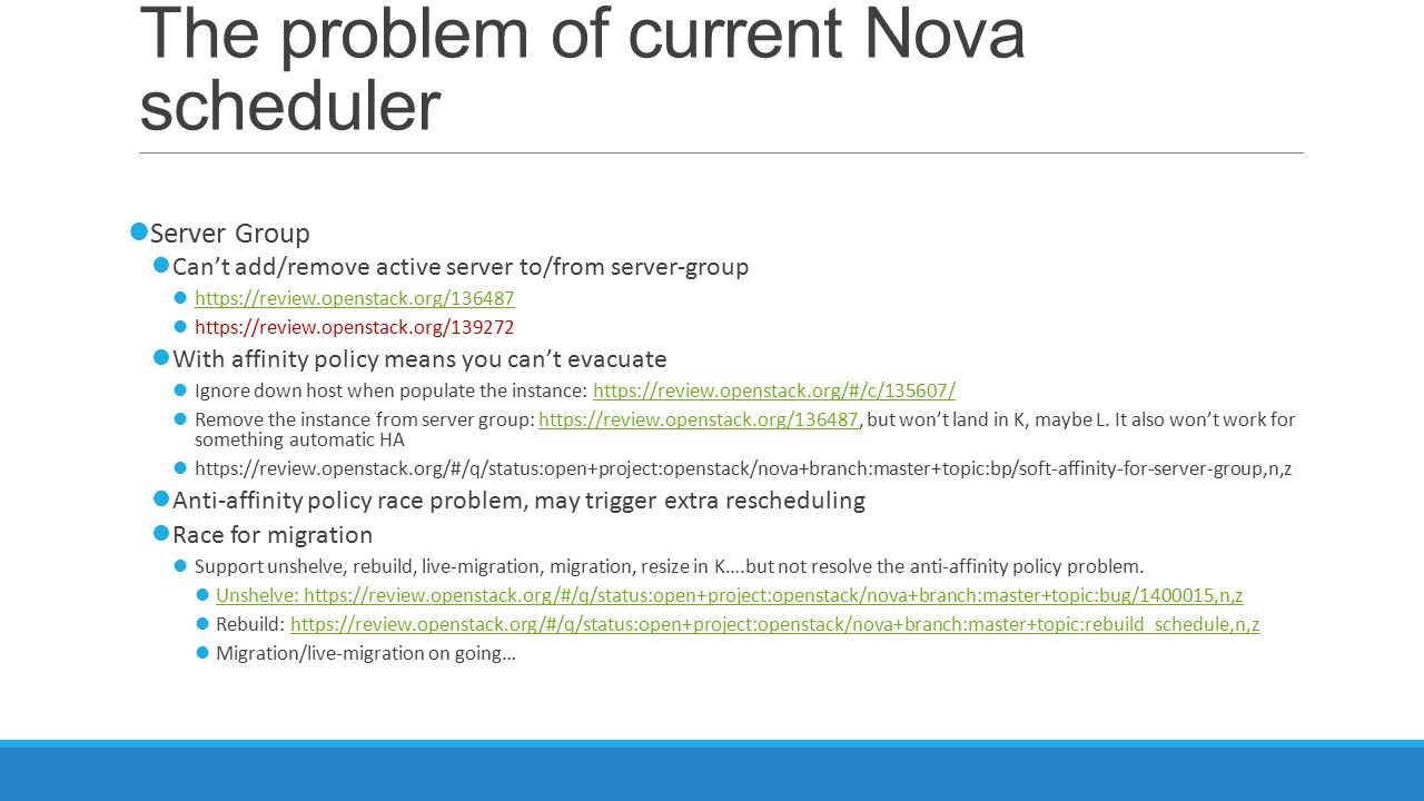 The problem of current Nova scheduler Server Group Can't add/remove active server to/from server-group https://review.openstack.org/136487 https://rev