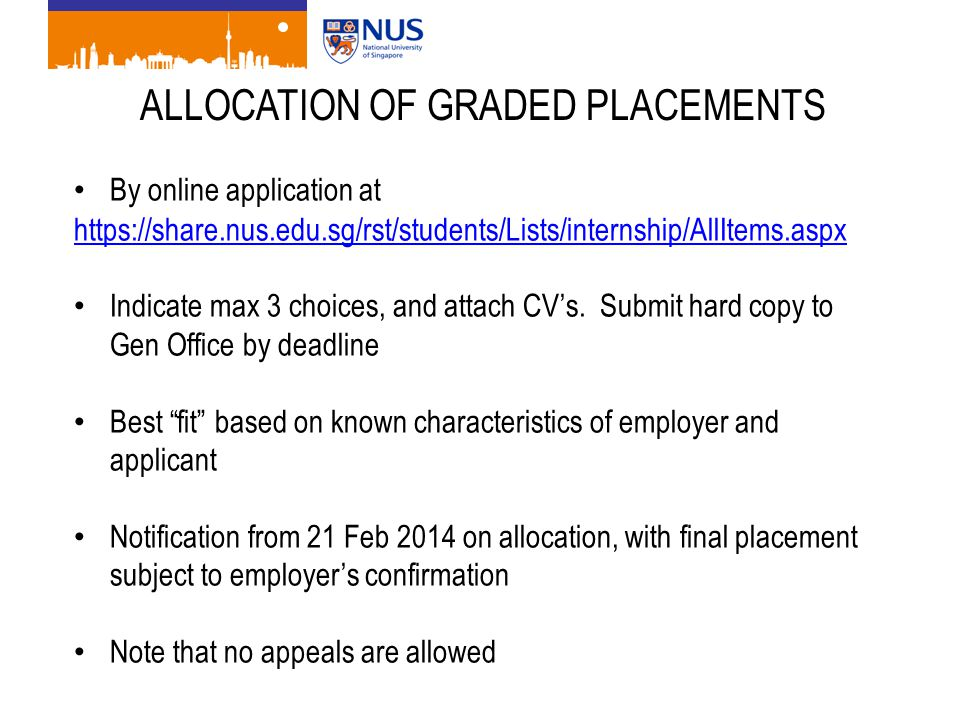 ALLOCATION OF GRADED PLACEMENTS By online application at https://share.nus.edu.sg/rst/students/Lists/internship/AllItems.aspx Indicate max 3 choices, and attach CV's.