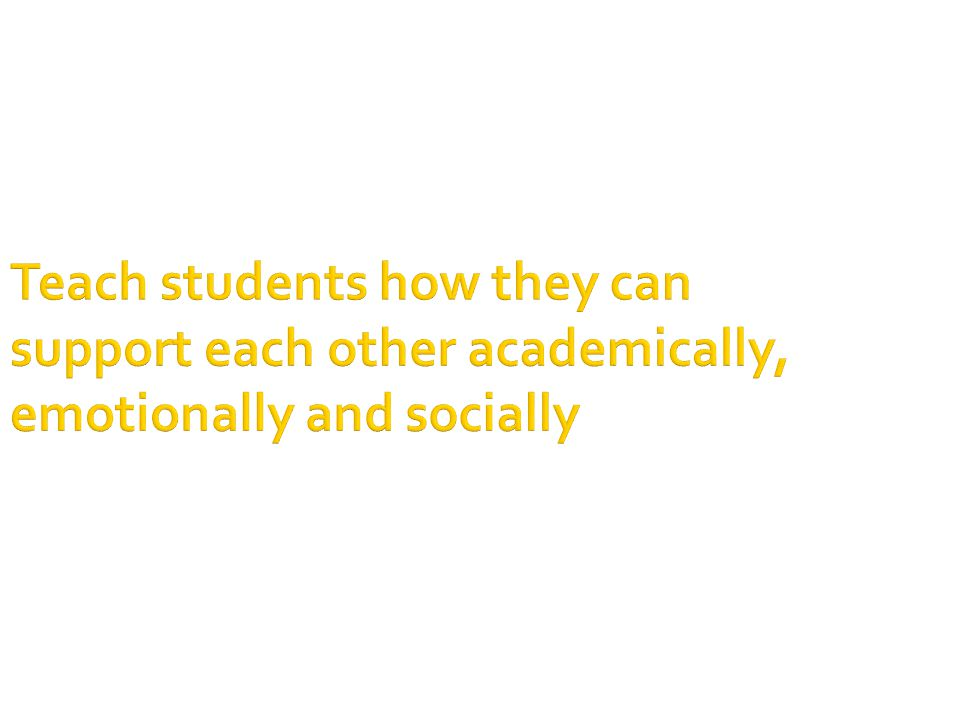 Teach students how they can support each other academically, emotionally and socially