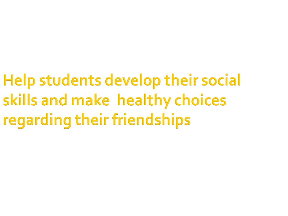 Help students develop their social skills and make healthy choices regarding their friendships