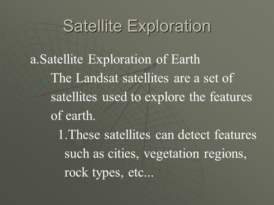 Satellite Exploration a. a.Satellite Exploration of Earth i.