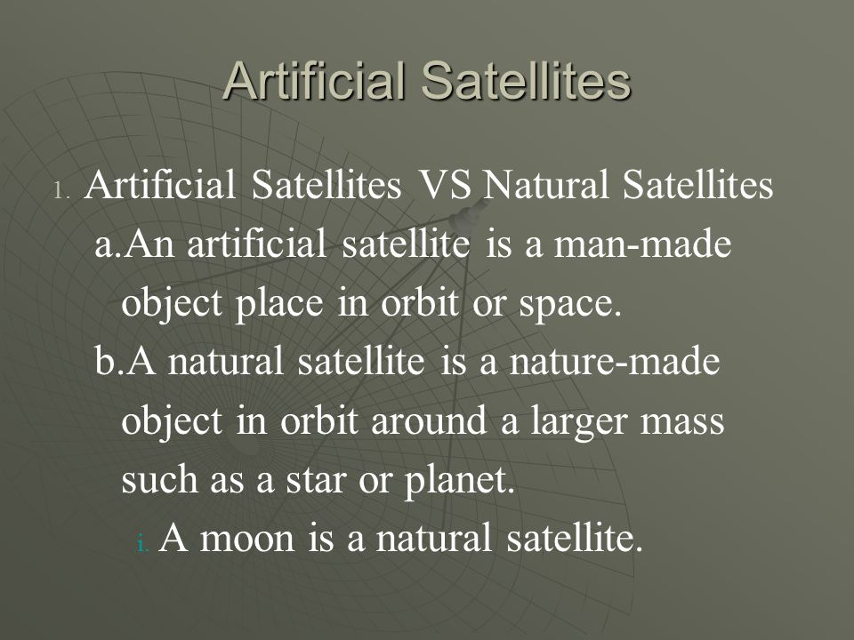 Artificial Satellites 1. 1. Artificial Satellites VS Natural Satellites a.
