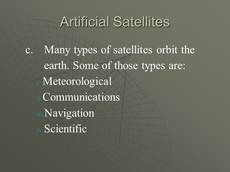 Artificial Satellites c. c.Many types of satellites orbit the earth.