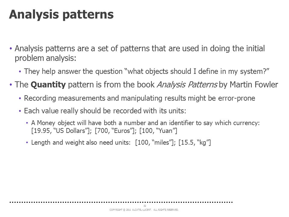COPYRIGHT © 2011 ALCATEL-LUCENT. ALL RIGHTS RESERVED. 32 Analysis patterns Analysis patterns are a set of patterns that are used in doing the initial