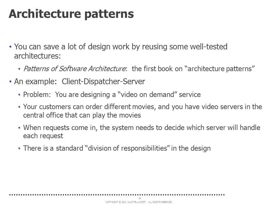 COPYRIGHT © 2011 ALCATEL-LUCENT. ALL RIGHTS RESERVED. 34 Architecture patterns You can save a lot of design work by reusing some well-tested architect