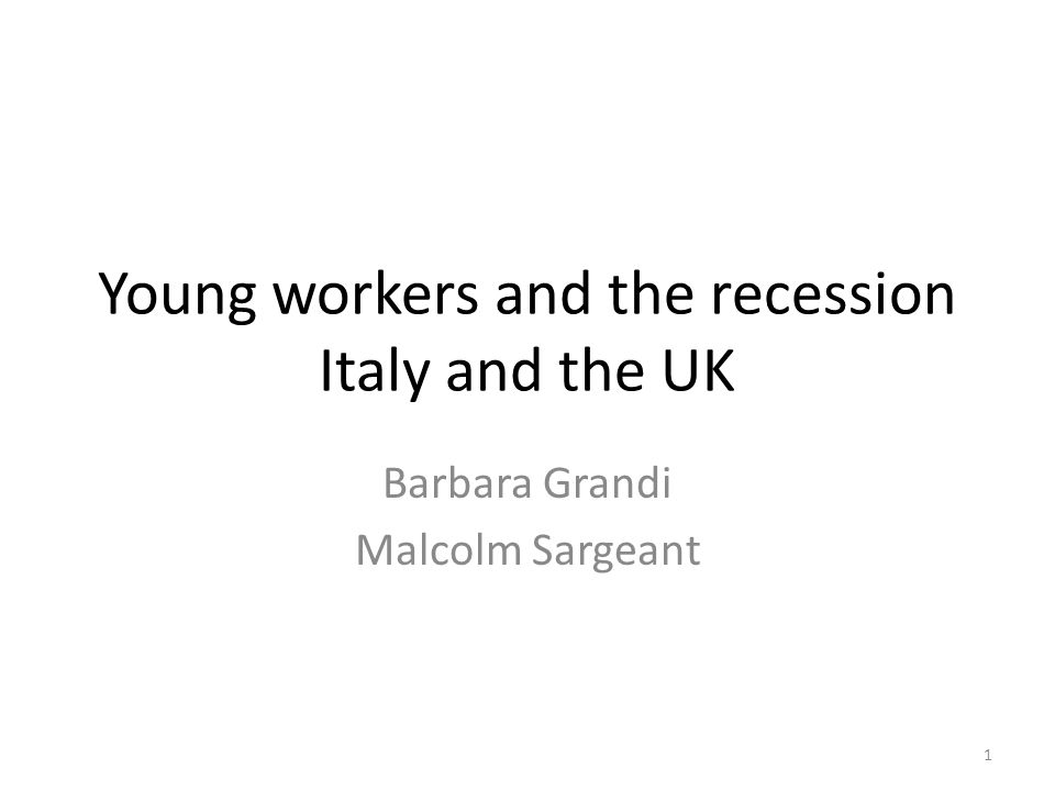 Young workers and the recession Italy and the UK Barbara Grandi Malcolm Sargeant 1