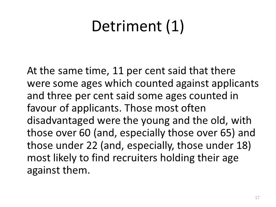 Detriment (1) At the same time, 11 per cent said that there were some ages which counted against applicants and three per cent said some ages counted in favour of applicants.