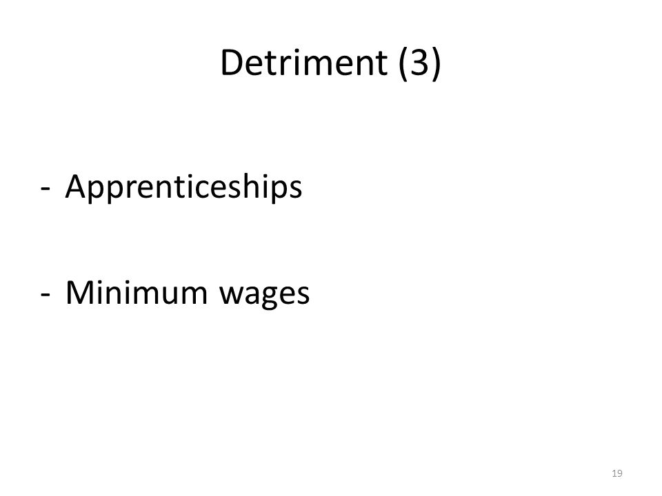 Detriment (3) -Apprenticeships -Minimum wages 19