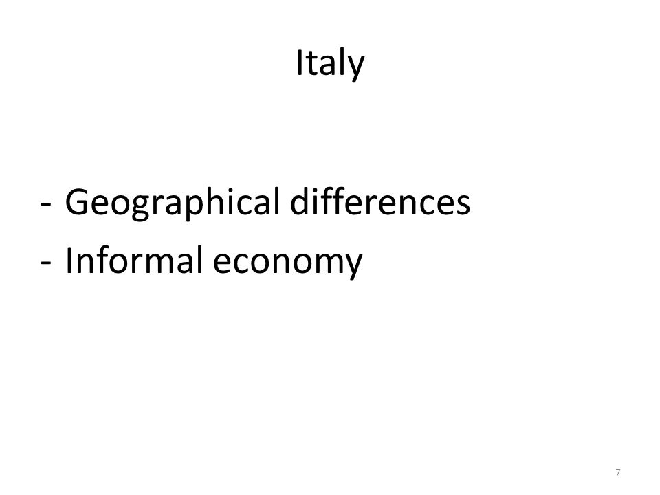 Italy -Geographical differences -Informal economy 7
