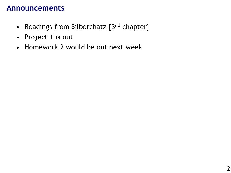2 Announcements Readings from Silberchatz [3 nd chapter] Project 1 is out Homework 2 would be out next week