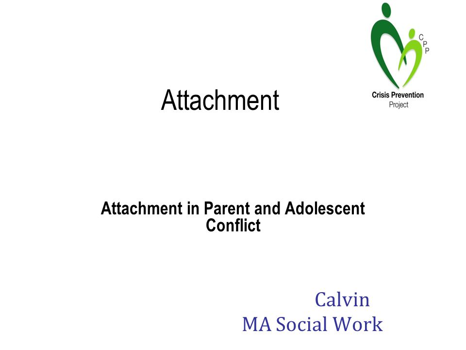 Attachment Attachment in Parent and Adolescent Conflict Calvin MA Social Work
