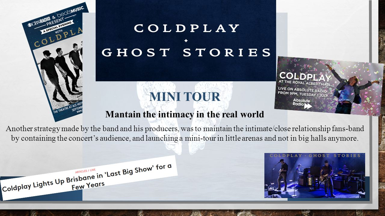MINI TOUR Mantain the intimacy in the real world Another strategy made by the band and his producers, was to maintain the intimate/close relationship