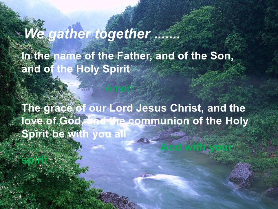 The peace of the Lord be with you always.And with your spirit.