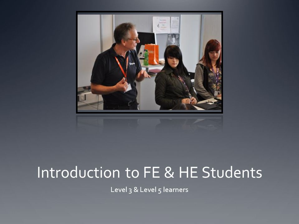 Introduction to FE & HE Students Level 3 & Level 5 learners