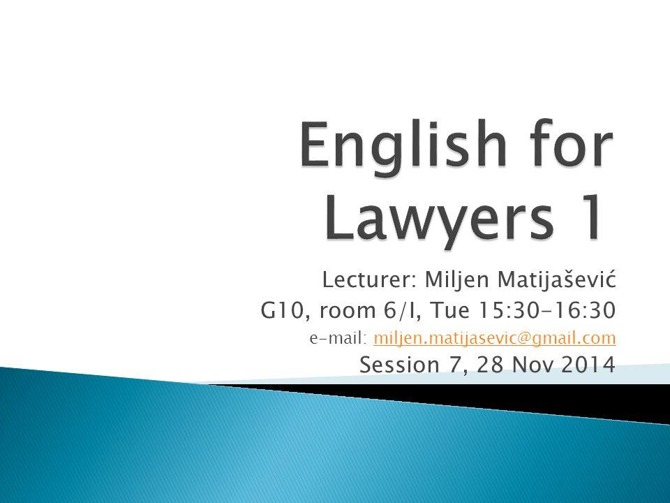 Lecturer: Miljen Matijašević G10, room 6/I, Tue 15:30-16:30 e-mail: miljen.matijasevic@gmail.commiljen.matijasevic@gmail.com Session 7, 28 Nov 2014