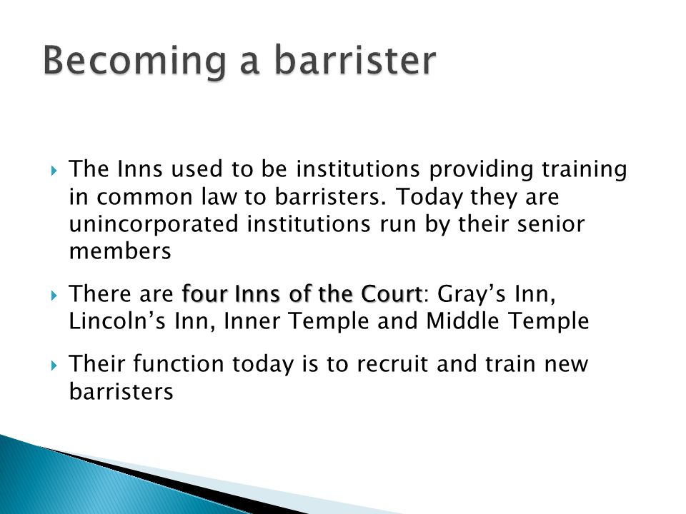  The Inns used to be institutions providing training in common law to barristers. Today they are unincorporated institutions run by their senior memb