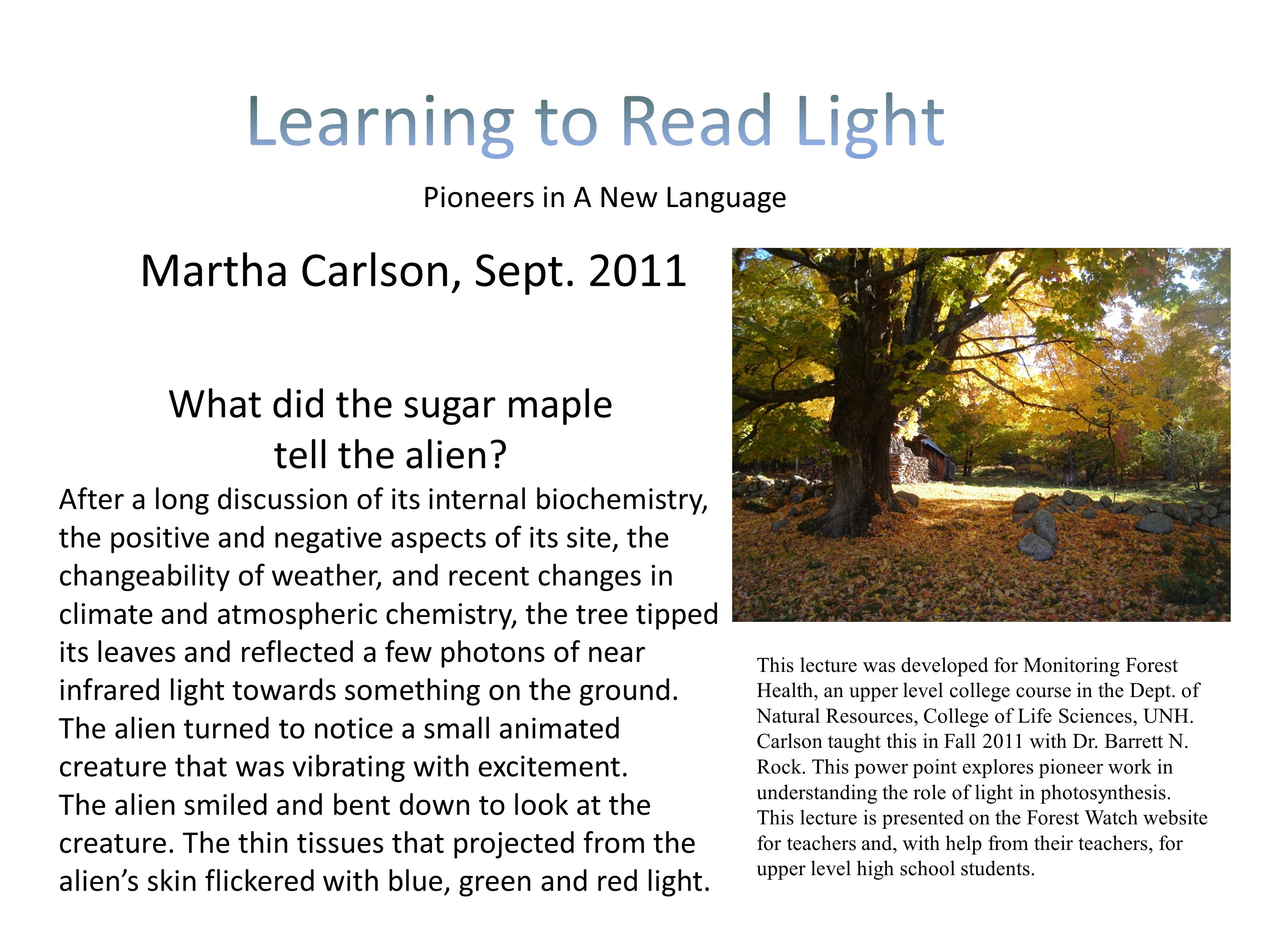 Martha Carlson, Sept. 2011 Pioneers in A New Language What did the sugar maple tell the alien.